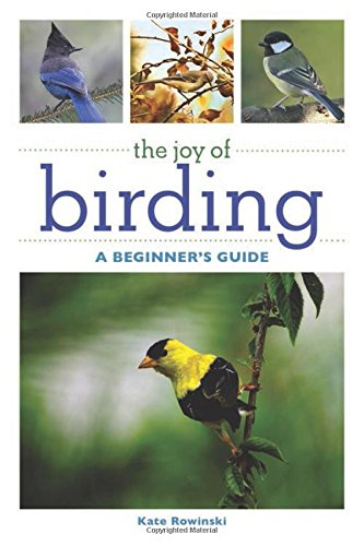 The Joy of Birding: A Beginner's Guide (The Joy of Series) - Kate Rowinski
