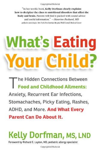 What's Eating Your Child?: The Hidden Connection Between Food and Childhood Ailments - Kelly Dorfman