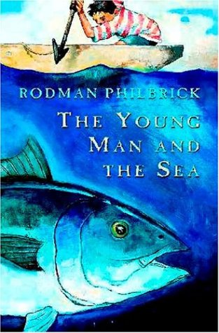 The Young Man And The Sea - Rodman Philbrick
