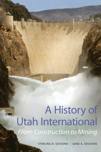 A History of Utah International: From Construction to Mining - Sterling D Sessions; Gene A Sessions