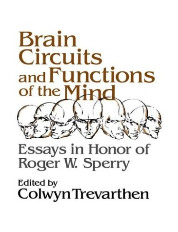 Brain Circuits and Functions of the Mind: Essays in Honor of Roger Wolcott Sperry, Author - Colwyn B. Trevarthern