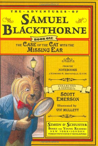 The Case of the Cat with the Missing Ear: From the notebooks of Edward R. Smithfield, D.V.M. (Adventures of Samuel Blackthorne) - Scott Emerson
