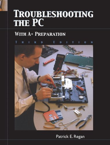 Troubleshooting the PC with A+ Preparation (3rd Edition) - Patrick Regan