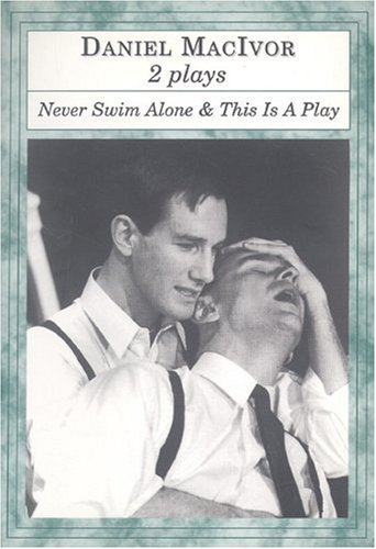Never Swim Alone & This Is A Play: Two Plays - Daniel MacIvor