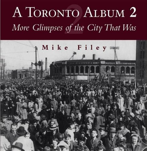 A Toronto Album 2: More Glimpses of the City That Was - Mike Filey