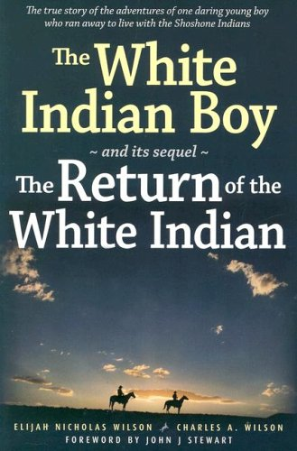 The White Indian Boy: and its sequel The Return of the White Indian Boy - Elijah Nicholas Wilson; Charles A Wilson