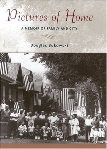 Pictures of Home: A Memoir of Family and City - Douglas Bukowski