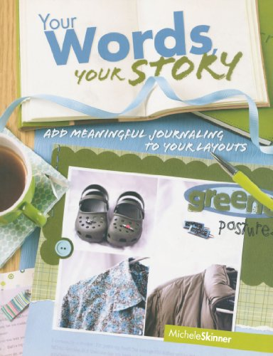 Your Words, Your Story: Add Meaningful Journaling To Your Layouts - Michele Skinner