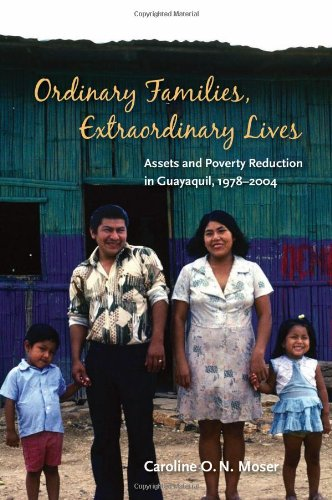 Ordinary Families, Extraordinary Lives: Assets and Poverty Reduction in Guayaquil, 1978-2004 - Caroline O.N. Moser