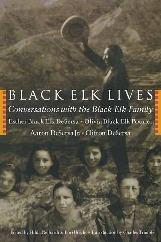 Black Elk Lives: Conversations with the Black Elk Family - Esther Black Elk DeSersa; Aaron DeSersa Jr.; Clifton DeSersa; Olivia Black Elk Pourier