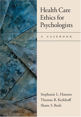 Health Care Ethics for Psychologists: A Casebook - Stephanie L. Hanson; Thomas R. Kerkhoff; Shane S. Bush