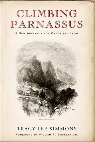 Climbing Parnassus: A New Apologia for Greek and Latin - Tracy Lee Simmons