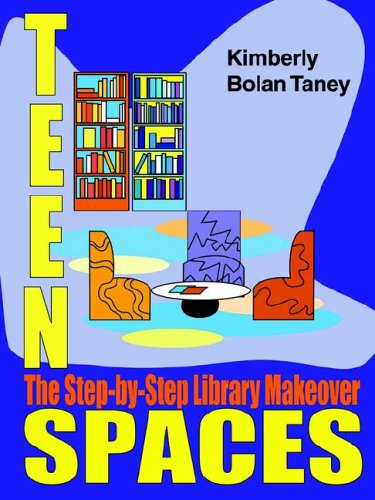 Teen Spaces: The Step-By-Step Library Makeover (ALA Editions) - Kimberly Bolan Taney
