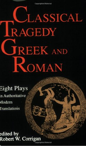 Classical Tragedy - Greek and Roman: Eight Plays in Authoritative Modern Translations - Aeschylus, Euripides, Seneca
