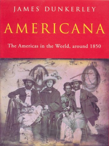 Americana: The Americas in the World Around 1850 - James Dunkerley