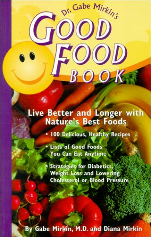 Dr. Gabe Mirkin's Good Food Book: Live Better and Longer with Nature's Best Foods - Gabe Mirkin, Diana Mirkin