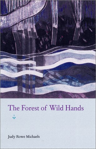The Forest of Wild Hands (University of Central Florida Contemporary Poetry Series) - Judy Rowe Michaels