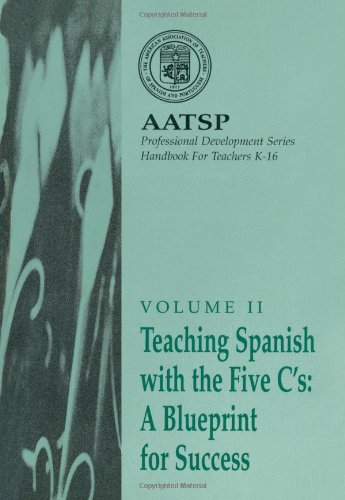 Teaching Spanish with the 5 C's: A Blueprint for Success: AATSP Professional Development Series Handbook Vol. II (World Languages) - Gail Guntermann