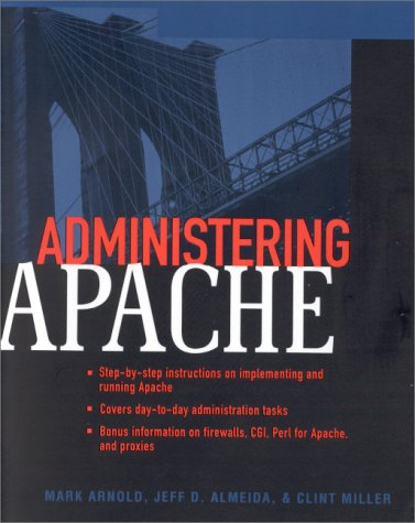 Administering Apache - Mark Allan Arnold; Clint Miller; James Sheetz; Jeff D. Almeida