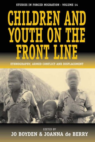 Children and Youth on the Front Line: Ethnography, Armed Conflict and Displacement (Studies in Forced Migration) - J. De Berry