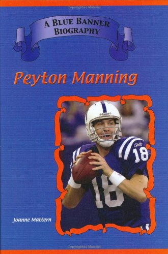 Peyton Manning: Indianapolis Colts Star Quarterback (Blue Banner Biographies) - Joanne Mattern