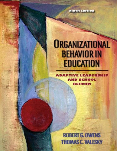 Organizational Behavior in Education: Adaptive Leadership and School Reform (9th Edition) - Robert E. Owens; Thomas C. Valesky