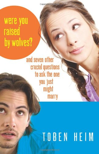 Were You Raised by Wolves?: And Seven Other Crucial Questions to Ask the One You Just Might Marry - Toben Heim
