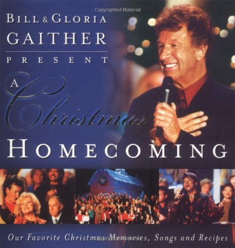 A Christmas Homecoming Bill And Gloria Gaither Present: - Gloria Gaither; Bill Gaither