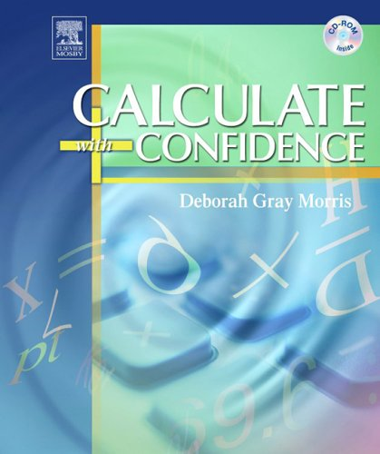 Calculate with Confidence, Fourth Edition - Deborah C. Gray Morris RN  BSN  MA  LNC