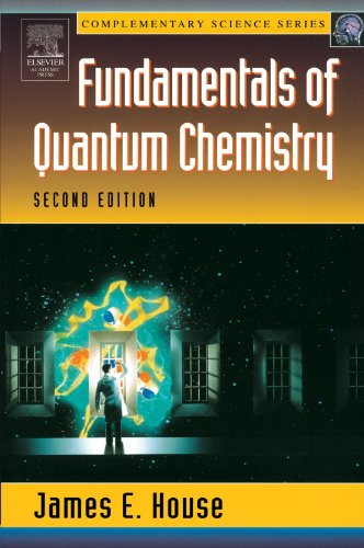 Fundamentals of Quantum Chemistry, Second Edition (Complimentary Science Series) - James E. House