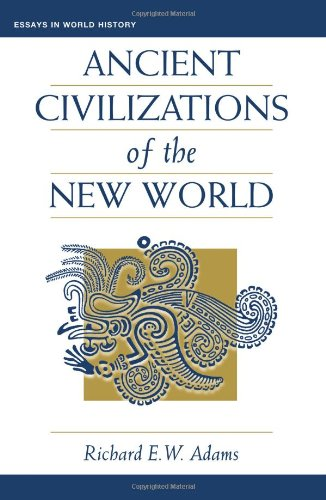 Ancient Civilizations Of The New World (Essays in World History) - Richard Ew Adams