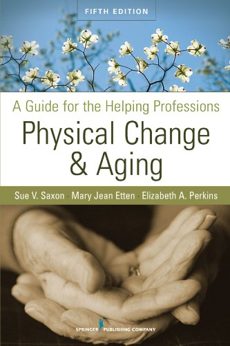 Physical Change and Aging: A Guide for the Helping Professions, Fifth Edition - Sue V. Saxon PhD; Mary Jean Etten EdD GNP FT ; Dr. Elizabeth A. Perkins PhD RNMH