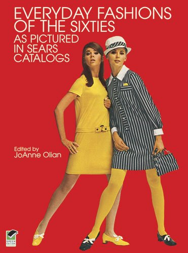 Everyday Fashions of the Sixties As Pictured in Sears Catalogs (Dover Fashion and Costumes) - JoAnne Olian
