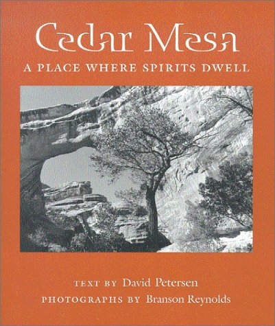 Cedar Mesa: A Place Where Spirits Dwell (Desert Places) - David Petersen
