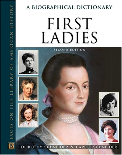 First Ladies: A Biographical Dictionary (Facts on File Library of American History) - Dorothy Schneider; Carl J. Schneider