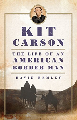 Kit Carson: The Life of an American Border Man (Oklahoma Western Biographies) - David Remley
