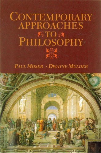 Contemporary Approaches to Philosophy - Paul K. Moser; Dwayne H. Mulder