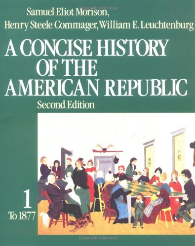 A Concise History of the American Republic: Volume 1 - Samuel Eliot Morison; Henry Steele Commager; William E. Leuchtenburg