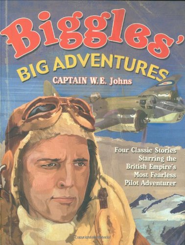 Biggles' Big Adventures - Captain W. E. Johns
