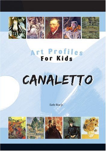 Canaletto (Art Profiles for Kids) - Earle Rice Jr.