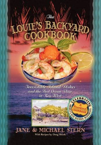 Louie's Backyard Cookbook: Irrisistible Island Dishes and the Best Ocean View in Key West (Roadfood Cookbook) - Michael Stern