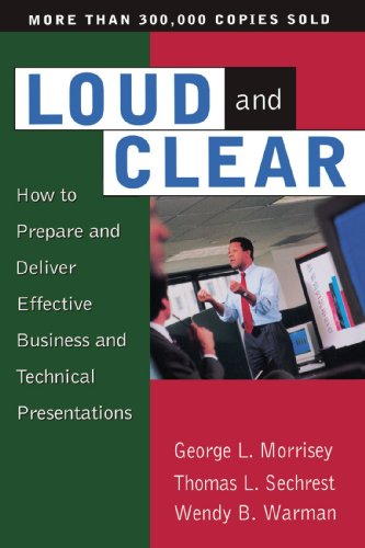 Loud And Clear: How To Prepare And Deliver Effective Business And Technical Presentations, Fourth Edition - George L. Morrisey; Thomas L. Sechrest; Wendy B. Warman