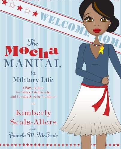 The Mocha Manual to Military Life: A Savvy Guide for Wives, Girlfriends, and Female Service Members (Mocha Manuals) - Kimberly Seals-Allers; Pamela M. McBride
