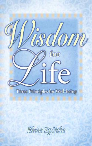 Wisdom for Life: Three Principles for Well-Being - Elsie Spittle