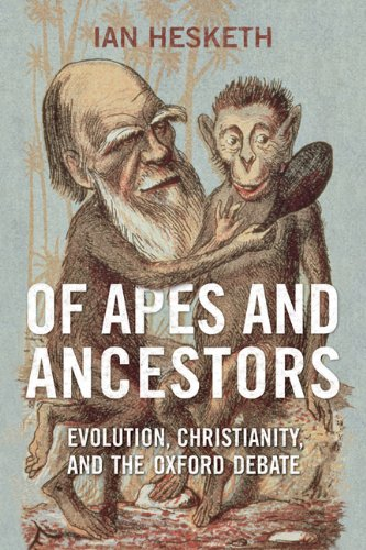 Of Apes and Ancestors: Evolution, Christianity, and the Oxford Debate - Ian Hesketh