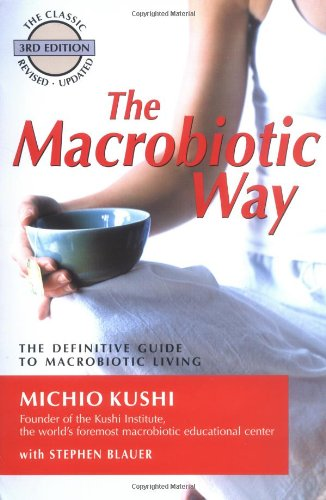The Macrobiotic Way: The Definitive Guide to Macrobiotic Living - Michio Kushi, Stephen Blauer, Wendy Esko