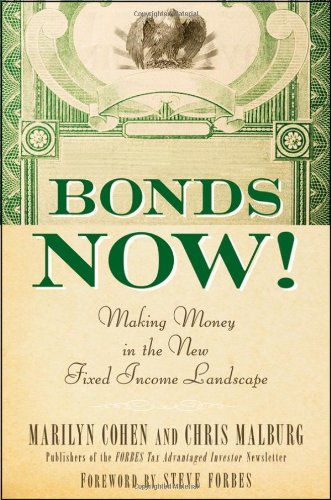 Bonds Now!: Making Money in the New Fixed Income Landscape - Marilyn Cohen; Christopher R. Malburg; Steve Forbes