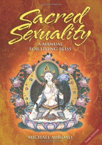 Sacred Sexuality: A Manual for Living Bliss - Michael Mirdad