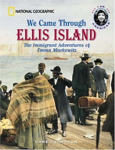 We Came Through Ellis Island: The Immigrant Adventures of Emma Markowitz - Gare Thompson