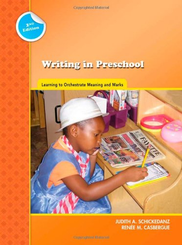 Writing in Preschool: Learning to Orchestrate Meaning and Marks (Preschool Literacy Collection) - Judith A. Schickedanz; Renee M. Casbergue